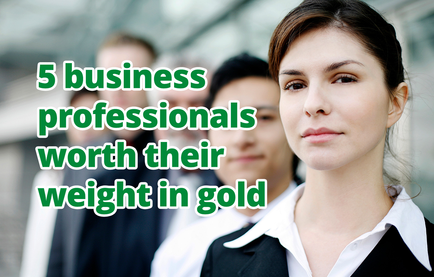 5 business professionals worth their weight in gold