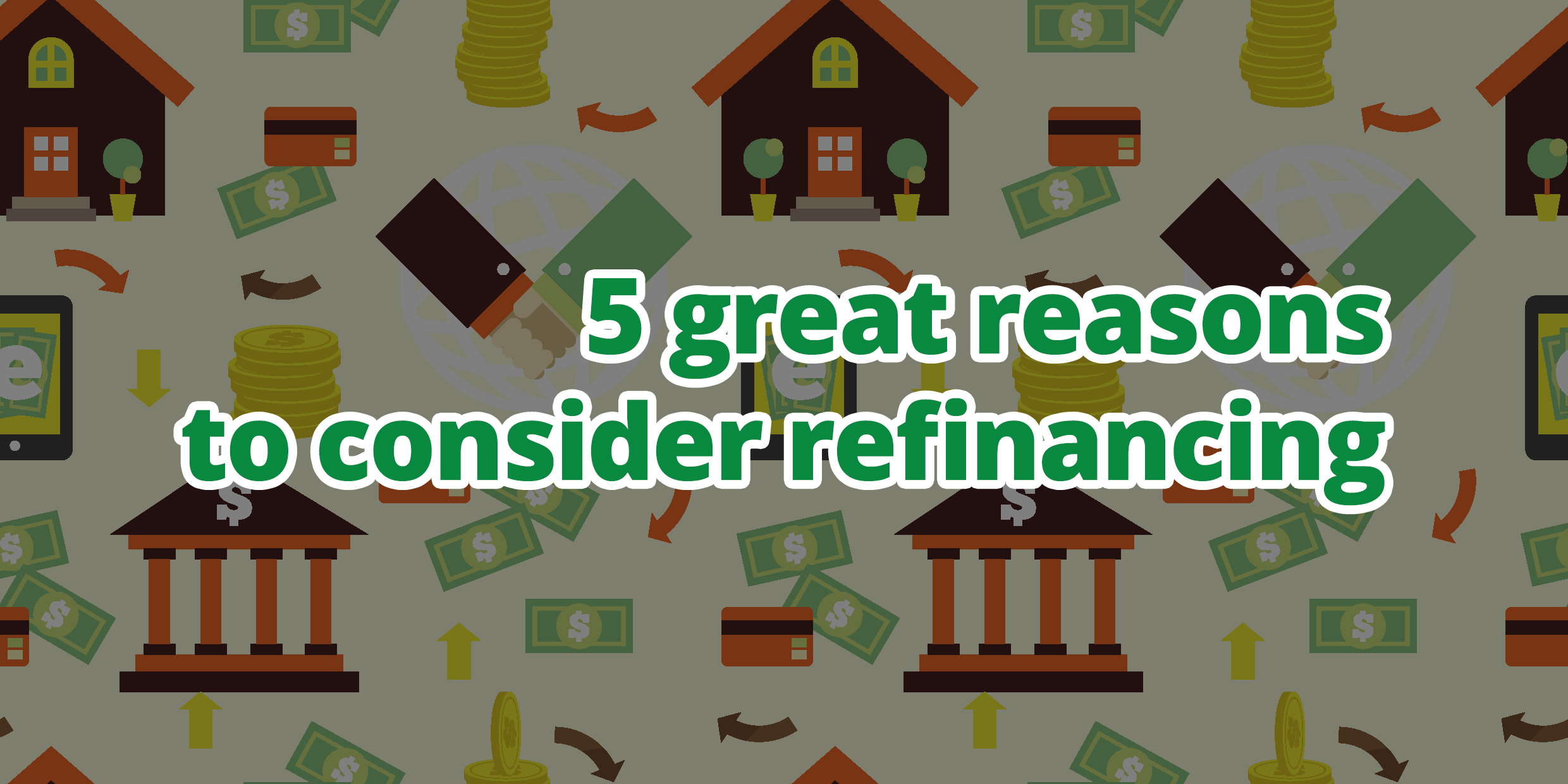 5 great reasons to consider refinancing