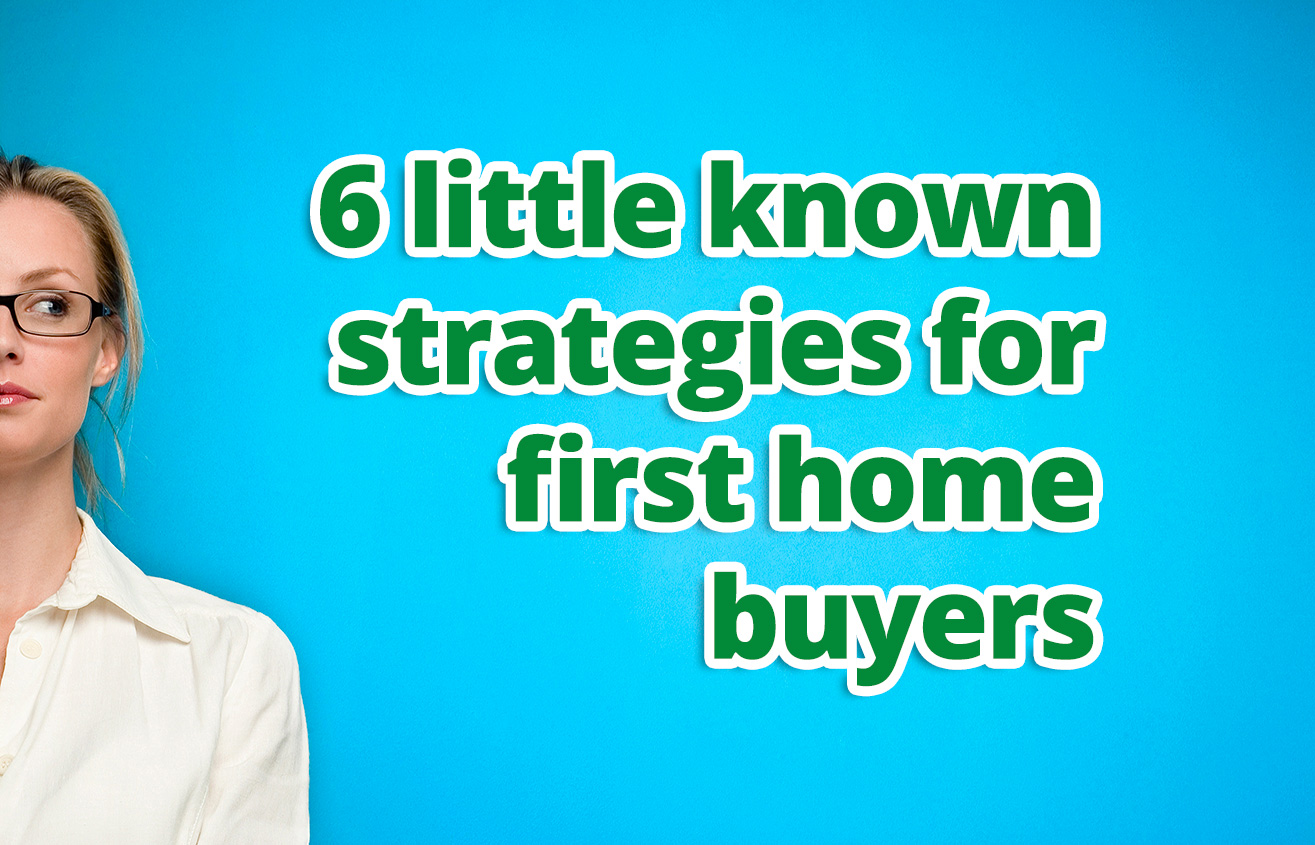 6 little known strategies for first home buyers