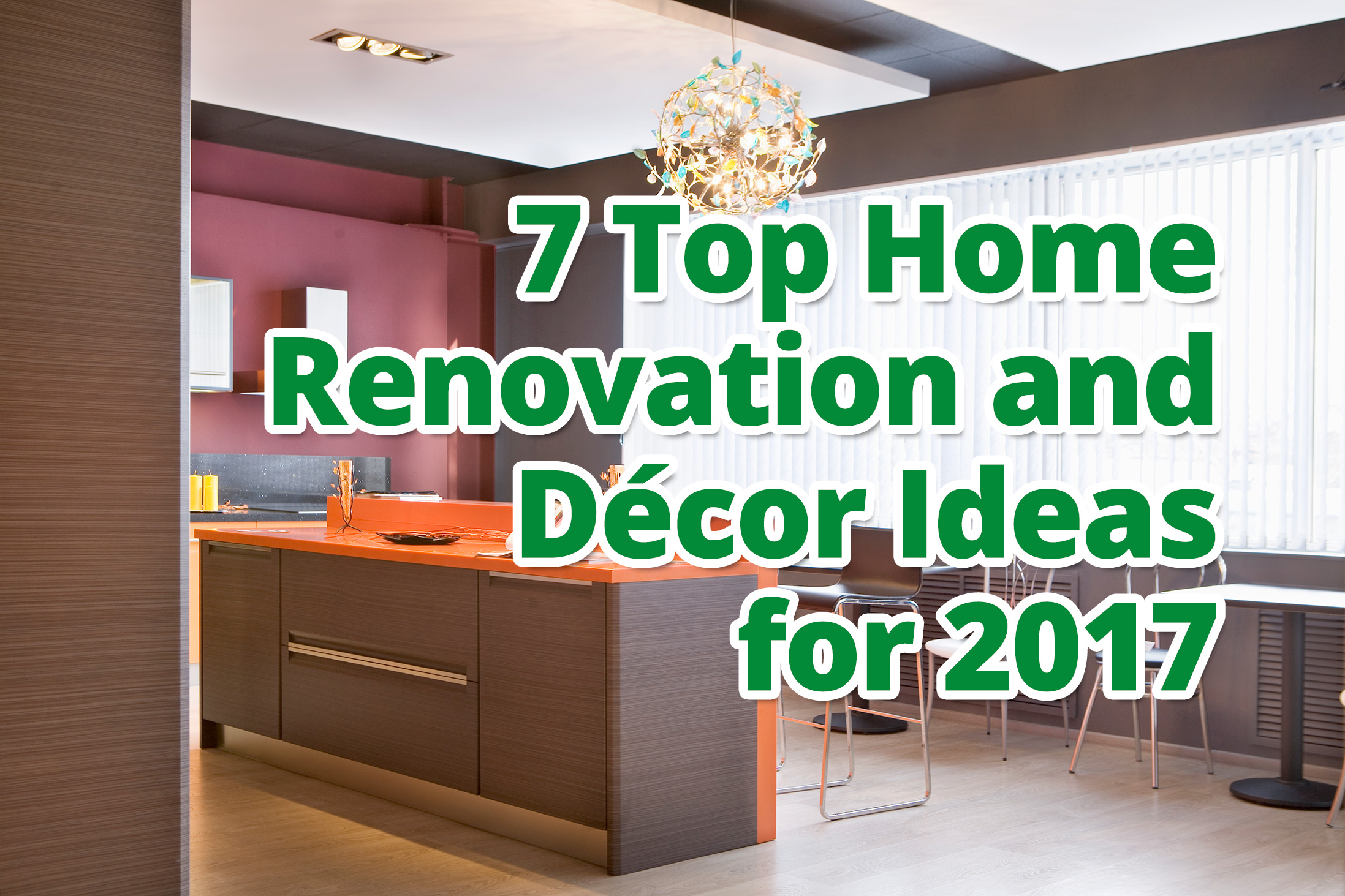 7 Top Home Renovation and Décor Ideas for 2017