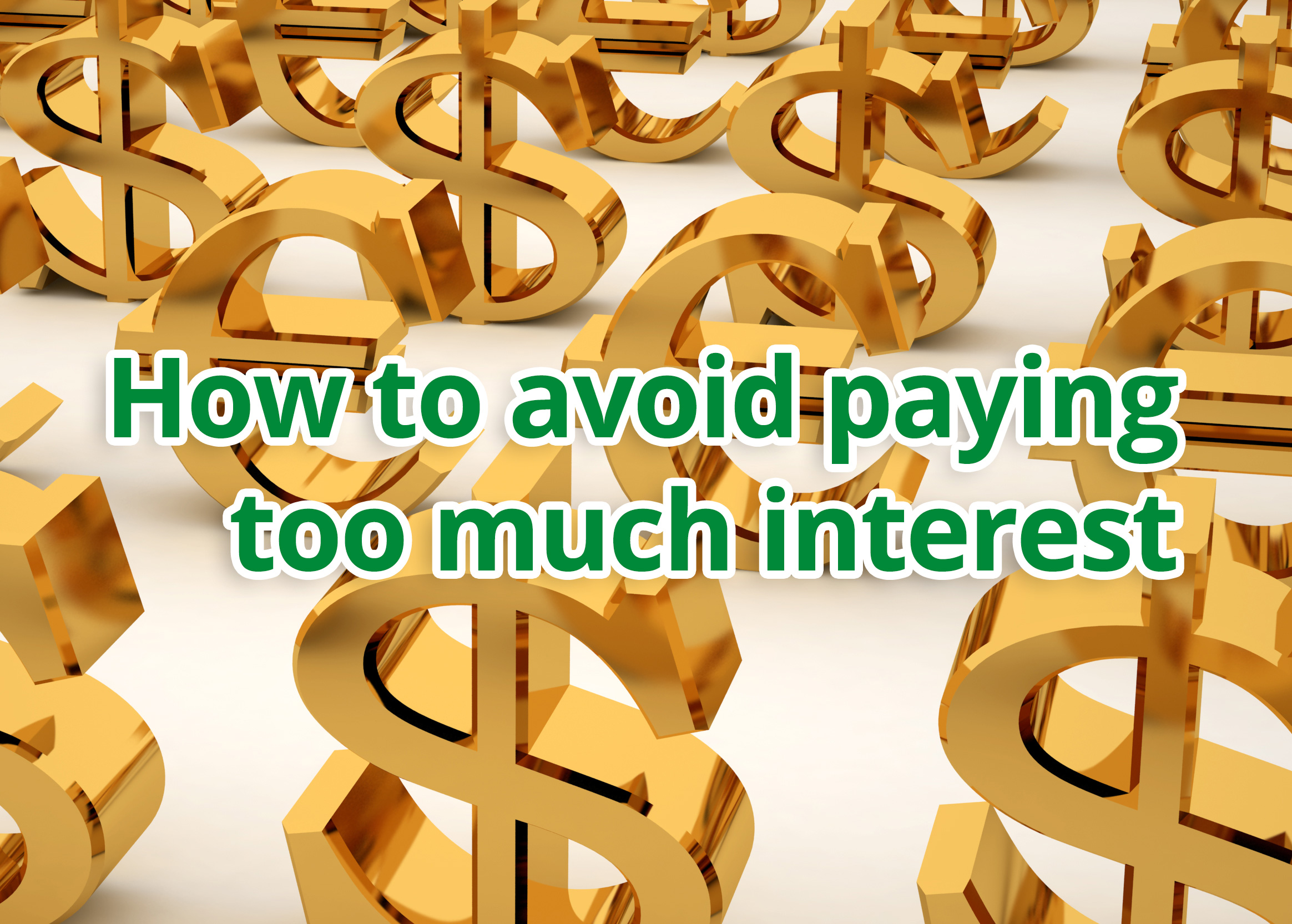 How to avoid paying too much interest