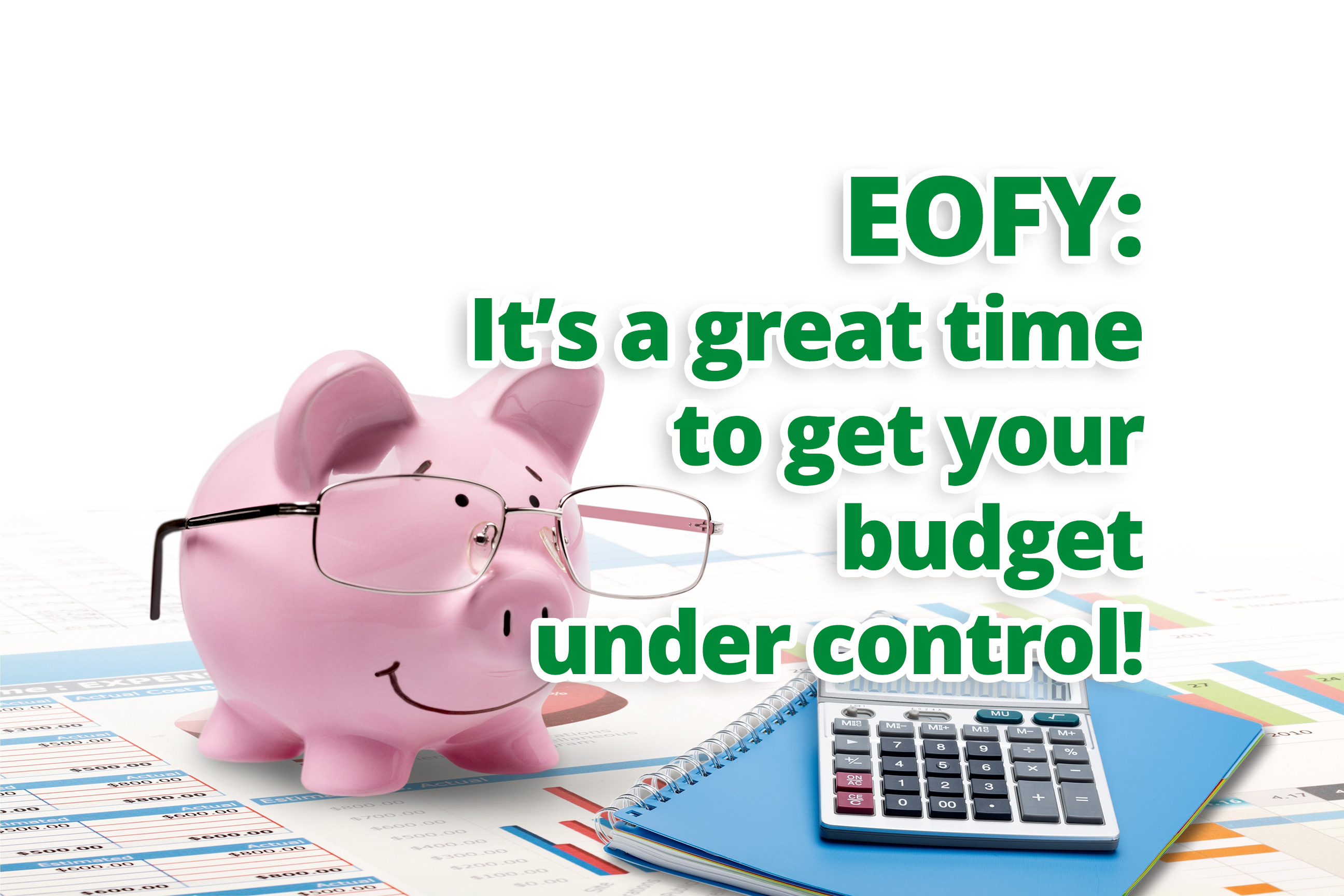 EOFY: It's a great time to get your budget under control!
