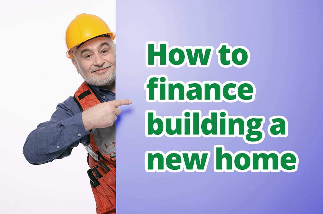 How to finance building a new home