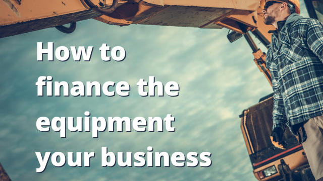 How to finance the equipment your business needs