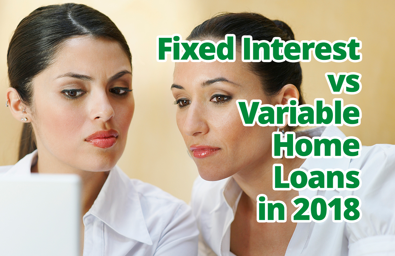 Fixed Interest vs Variable Home Loans in 2018