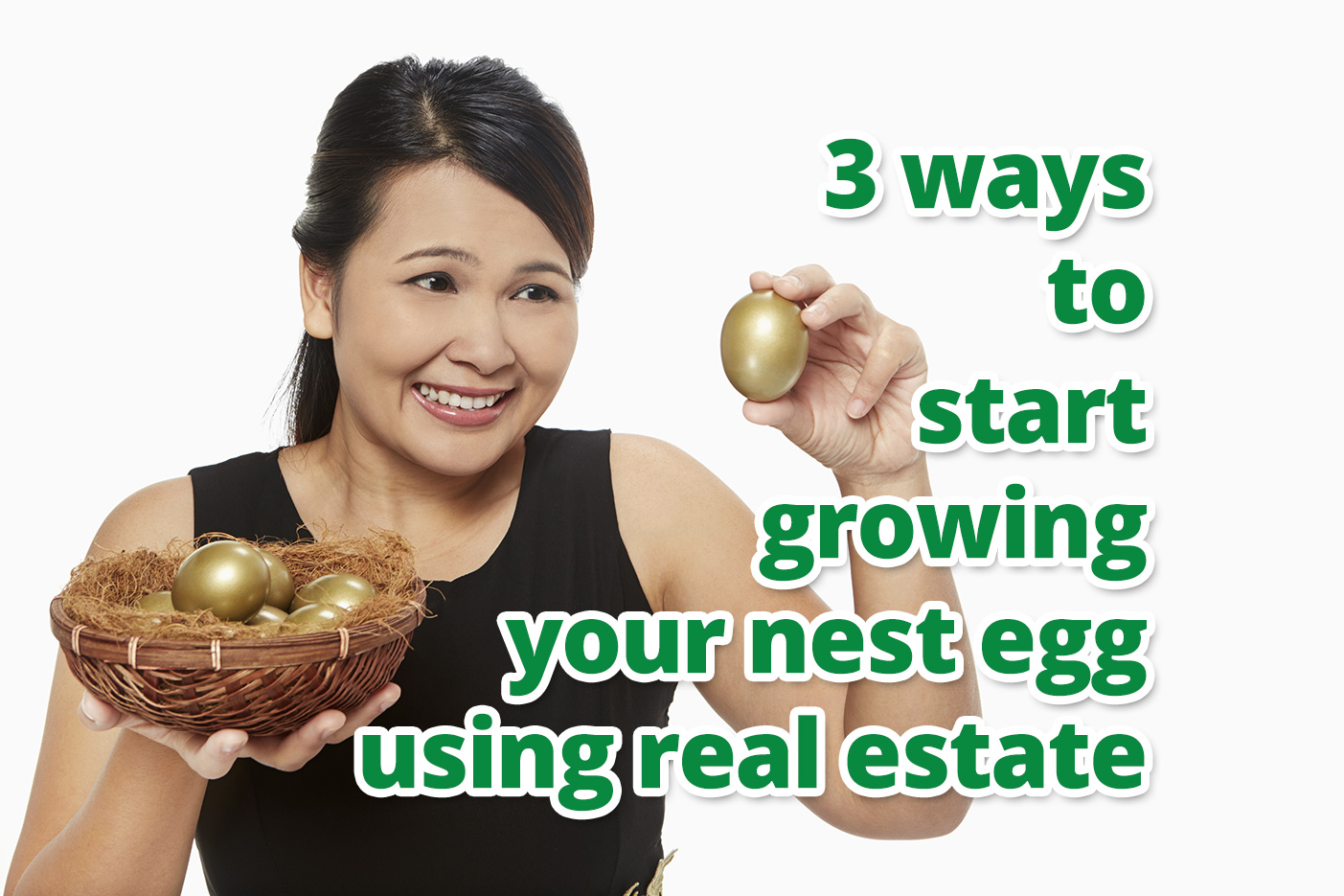 3 ways to start growing your nest egg using real estate