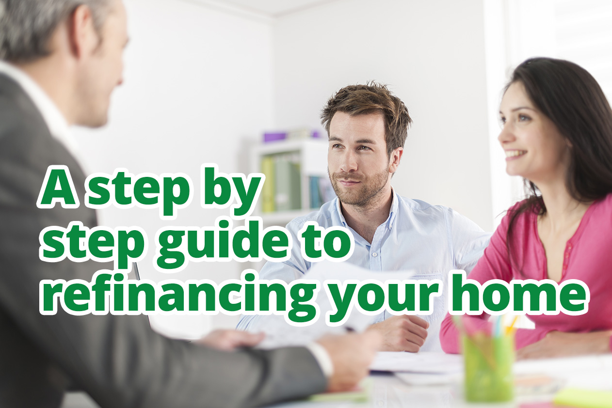 A step by step guide to refinancing your home