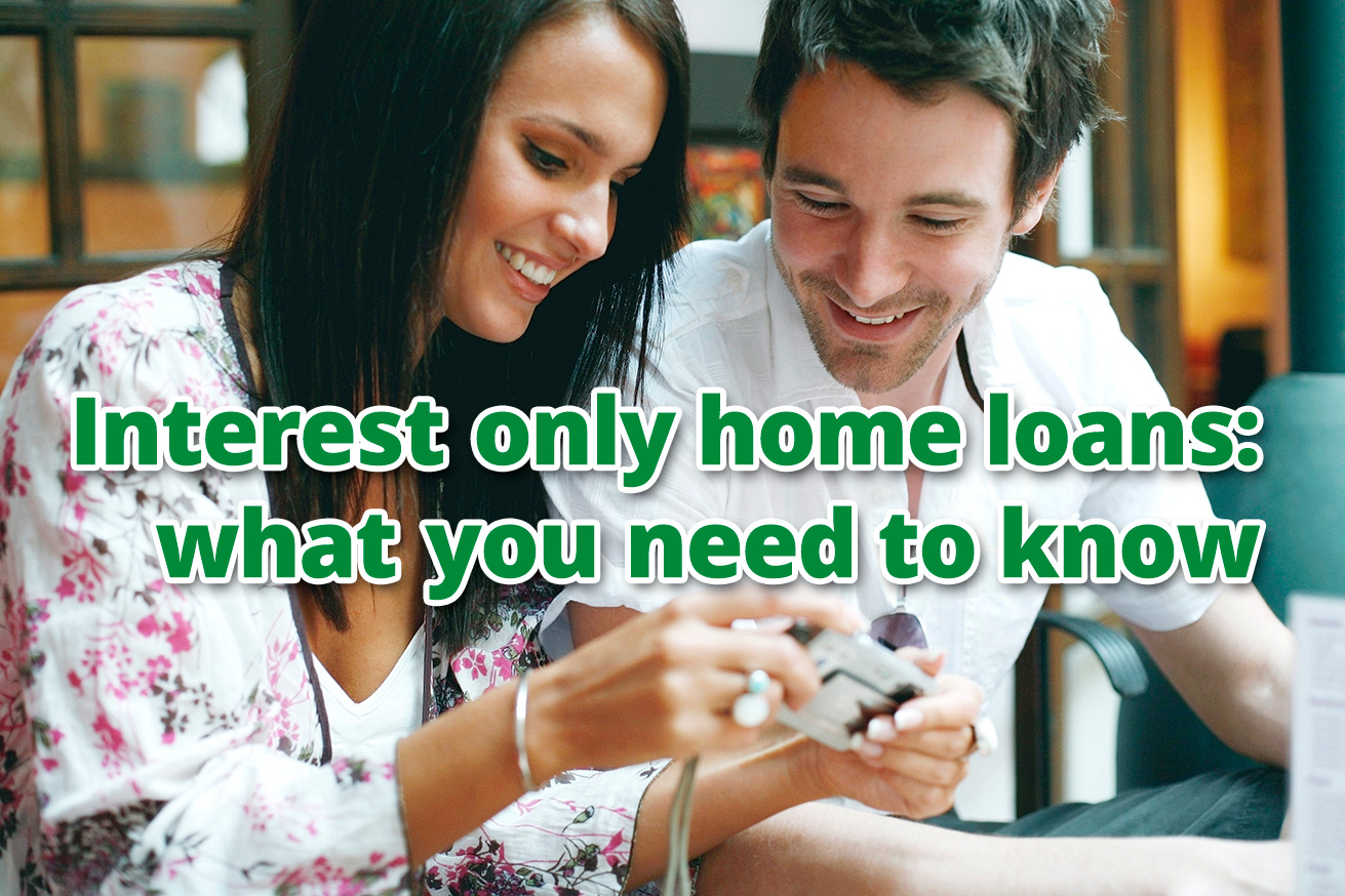 Interest only home loans: what you need to know