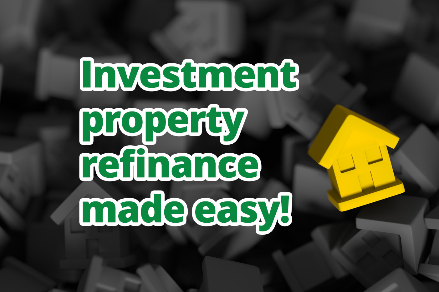 Investment property refinance made easy!