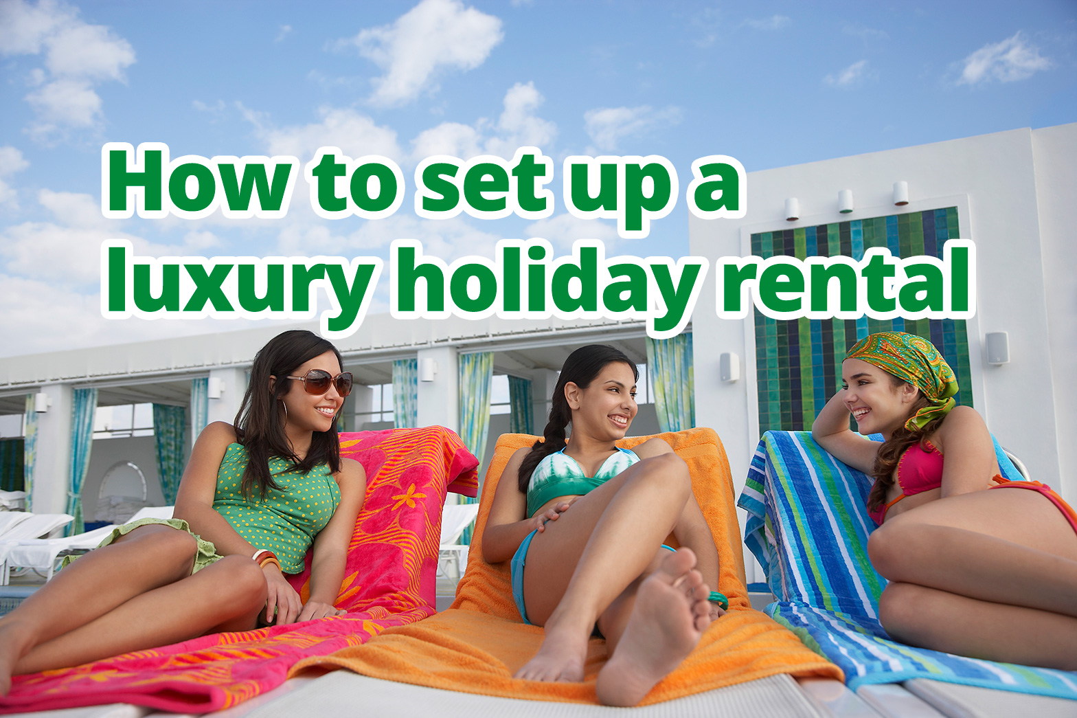 How to set up a luxury holiday rental