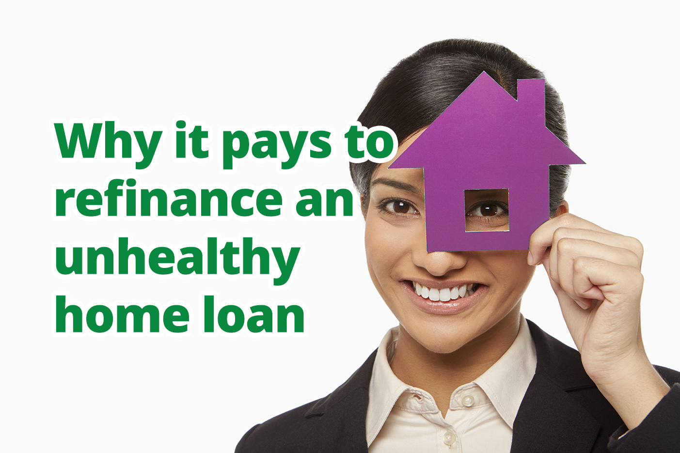 Why it pays to refinance an unhealthy home loan