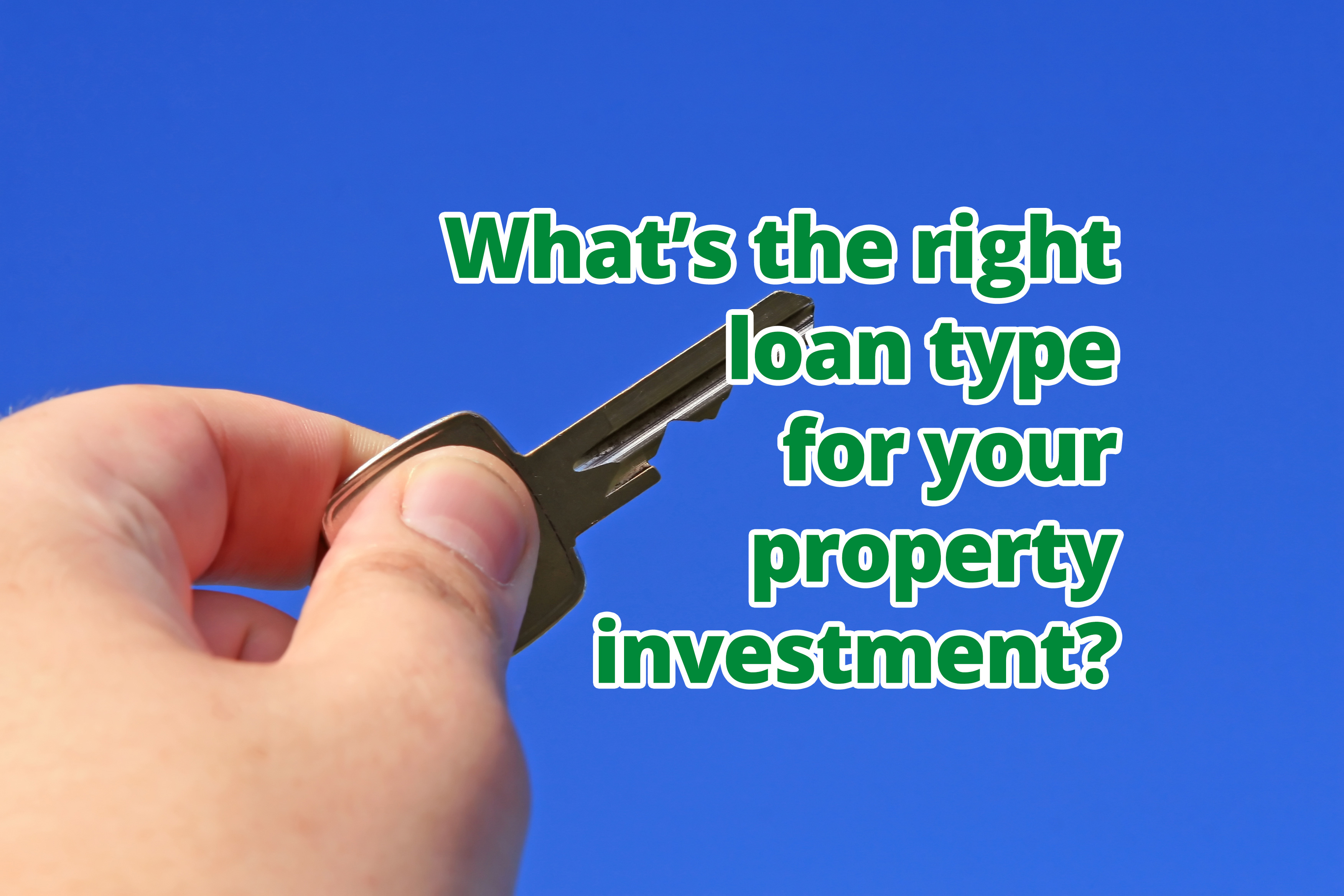 What's the right loan type for your property investment?