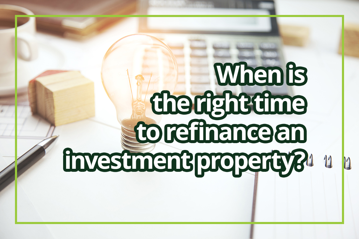 When is the right time to refinance an investment property?