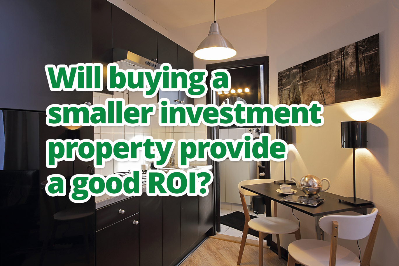Will buying a smaller investment property provide a good ROI?