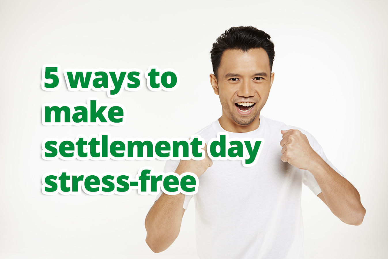 5 ways to make settlement day stress-free