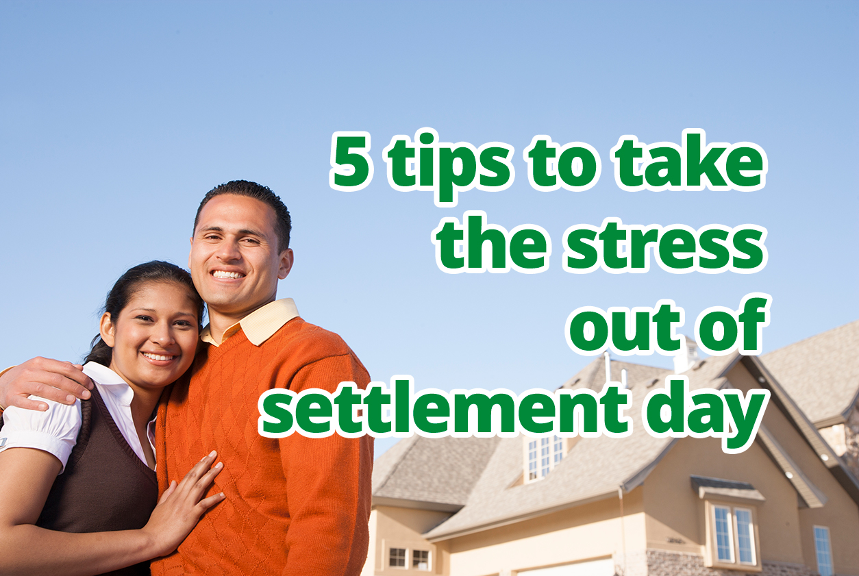 5 tips to take the stress out of settlement day