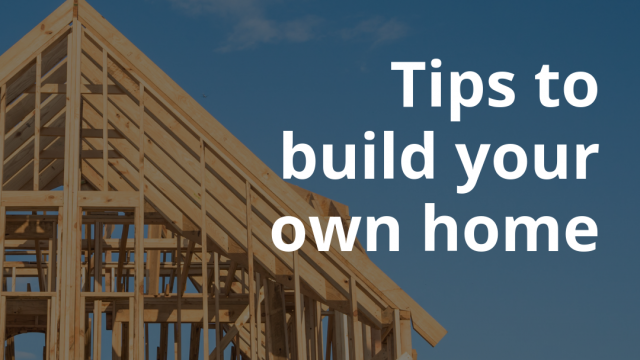 Tips to build your own home